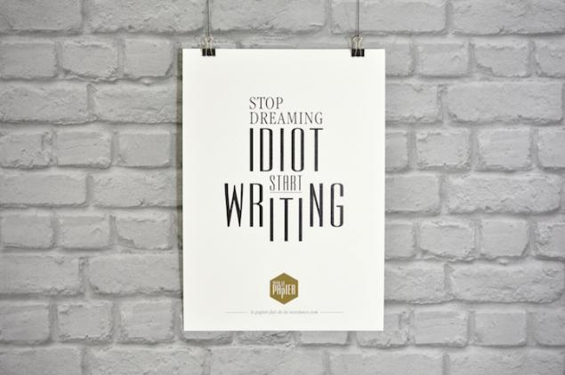 poster-typographie-le-papier-stop-dreaming-idiot-start-writting-1