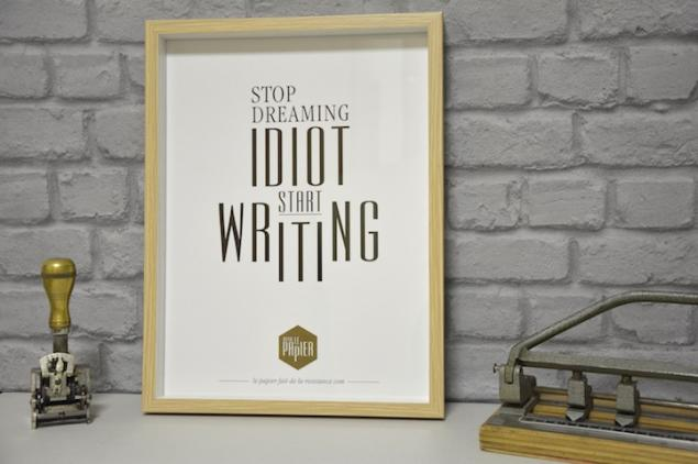 poster-typographie-le-papier-stop-dreaming-idiot-start-writting-6